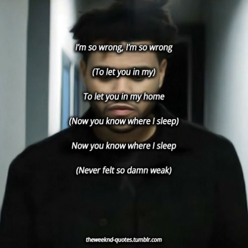 Theweeknd Quotes The Weeknd Twenty Eight I M So Wrong I M So Wrong To Let You In My To Let You In My Home N The Weeknd Quotes The Weeknd Lyric