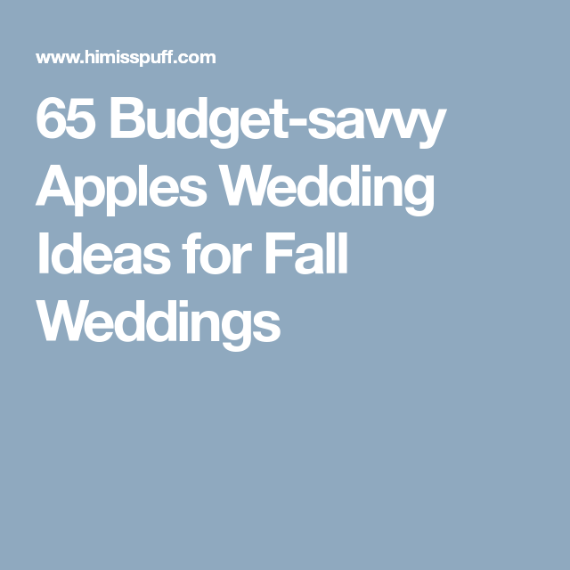 Inexpensive Wedding Ideas For Fall: 65 Budget-savvy Apples Wedding Ideas For Fall Weddings