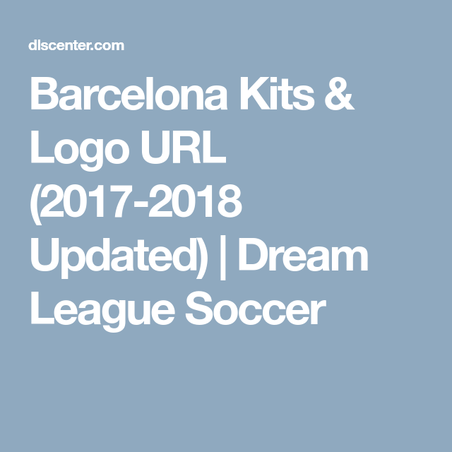 barcelona kits logo url 2017 2018 updated dream league soccer