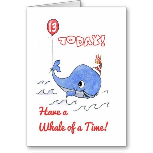 Fun birthday card for 13 year old whale up to 285 httpwww birthday cards invitations bookmarktalkfo Images