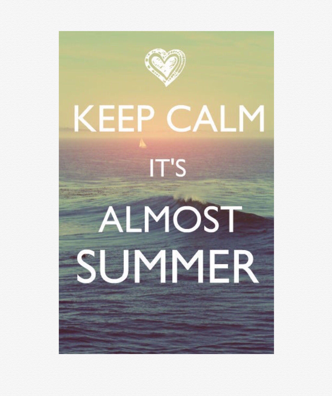 Keep Calm. Itu0026 Almost Summer.