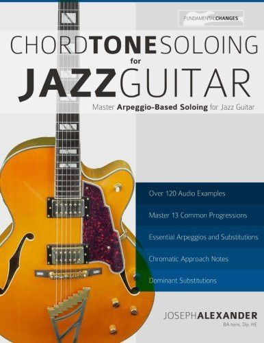 Chord Tone Soloing for Jazz Guitar: Master Arpeggio Soloing for Jazz ...