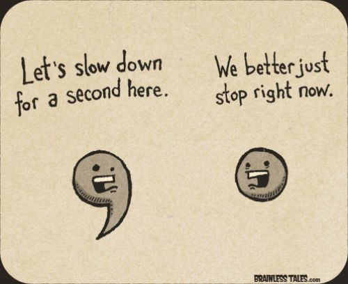 Coma: let's slow down a second.  Period: let's just stop right here. #joke