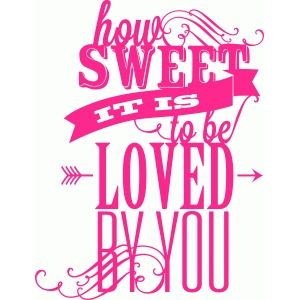 Silhouette Design Store - View Design #45423: 'how sweet it is to be loved by you' phrase