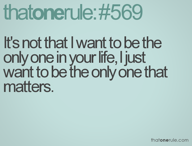 It's Not That I Want To Be The Only One In Your Life, I