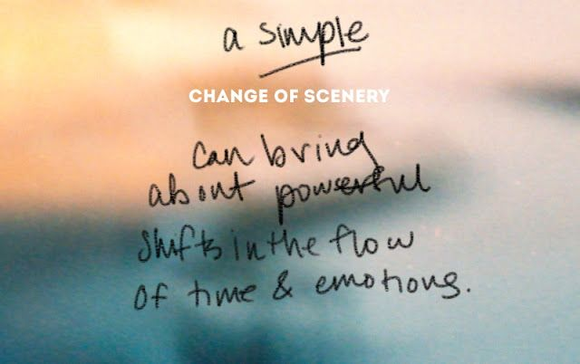 'a simple change of scenery'