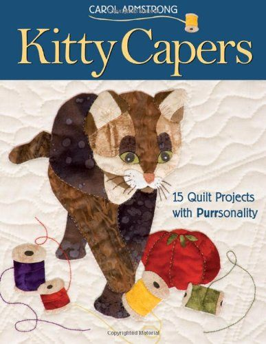 Kitty Capers: 15 Quilt Projects with Purrsonality- Print-On-Demand Edition by Carol Armstrong http://www.amazon.com/dp/1571203192/ref=cm_sw_r_pi_dp_DY.Cub0QTA868