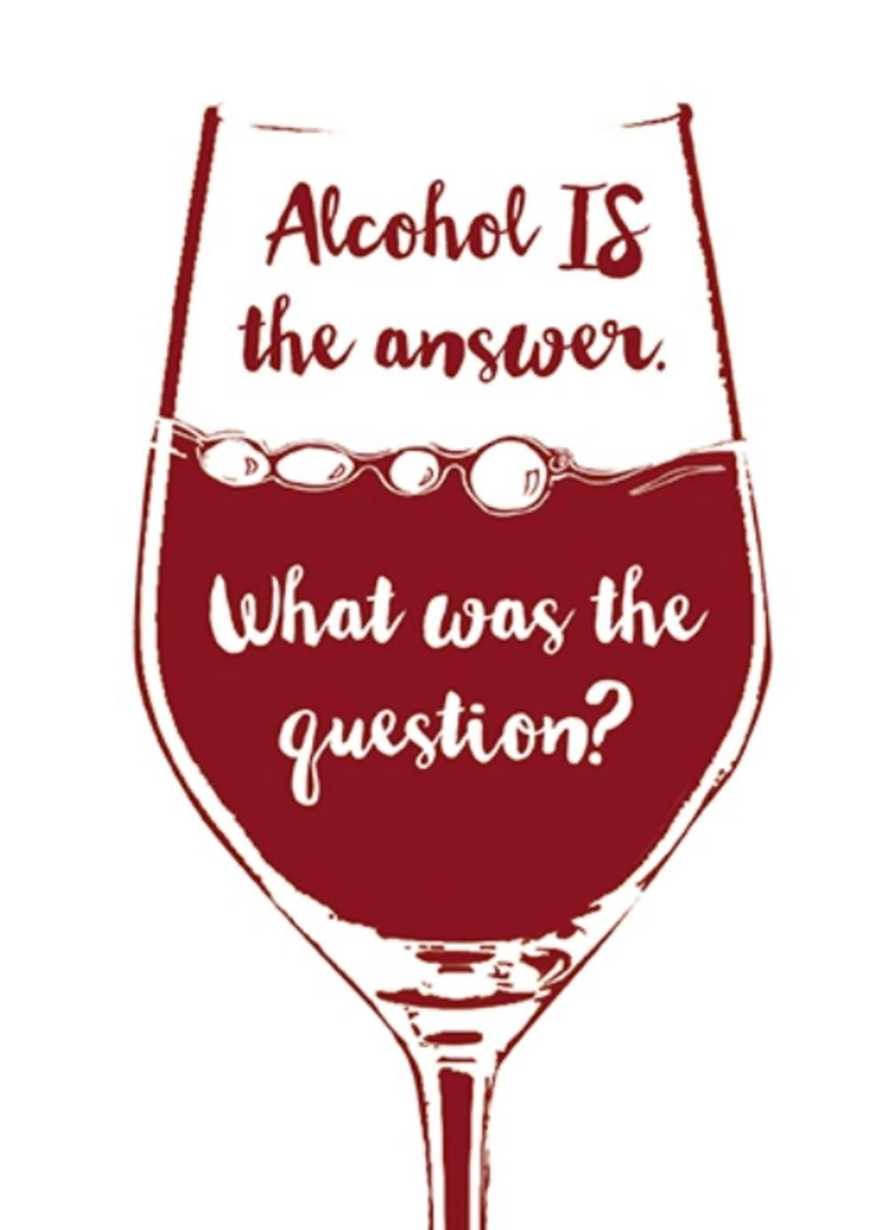 Alcohol Is The Answer Funny Wine O Clock Birthday Greeting Card Cards Love Kates Funny Birthday Cards Birthday Greeting Cards Birthday Wine