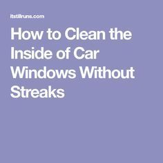 How to Clean the Inside of Car Windows Without Streaks #cleaningcars