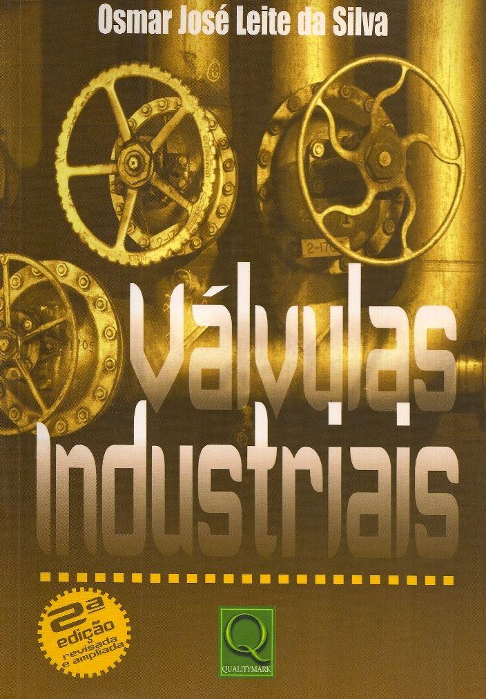 SILVA, Osmar José Leide da. Válvulas industriais. 2 ed. rev. ampl. Rio de Janeiro: Qualitymark, 2010. xxiii, 473 p. Inclui bibliografia; il. color. tab. quad.; 24cm. ISBN 9788573039184.  Palavras-chave: VALVULAS.  CDU 621.646 / S586v / 2 ed. rev. ampl. / 2010