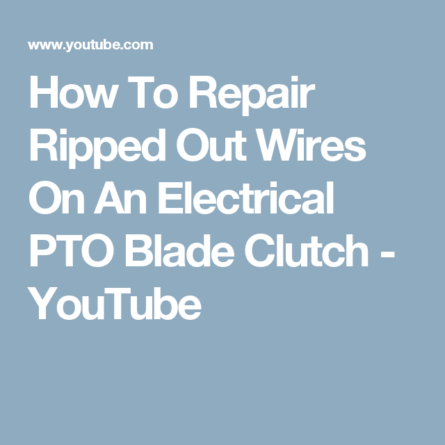 How To Repair Ripped Out Wires On An Electrical PTO Blade Clutch ...