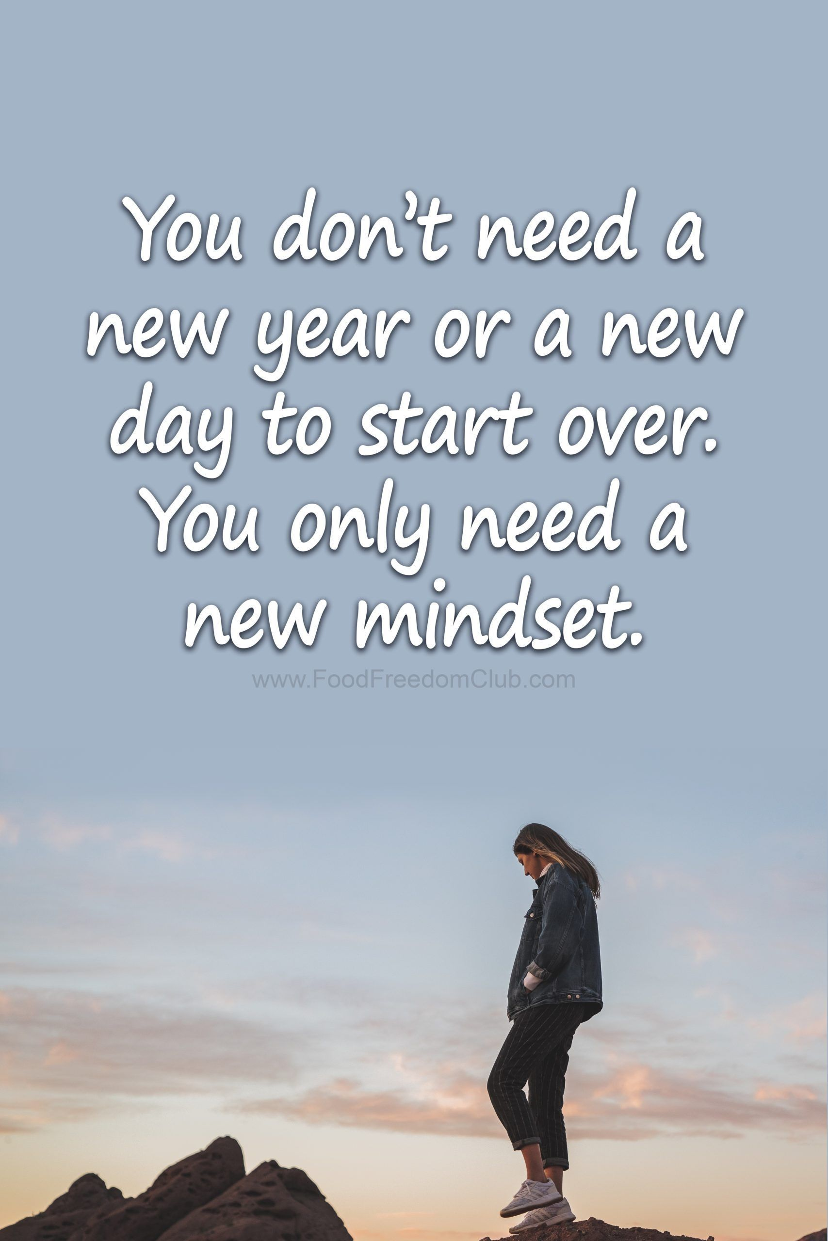 You don't need a new year or a new day to start over. You