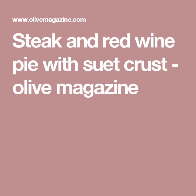 Steak and red wine pie with suet crust | Recipe | Pie ...