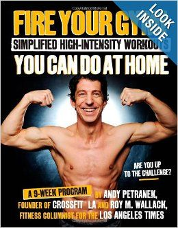 Fire Your Gym! Simplified High-Intensity Workouts You Can ...