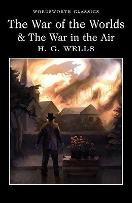 The War of the Worlds and the War in the Air by H. G ...