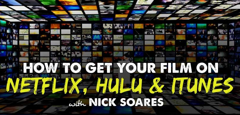 Film Distribution: How to Get Your Film on Netflix, Hulu & iTunes
