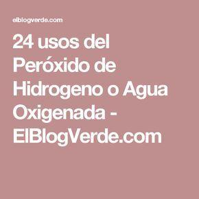 24 usos del Peróxido de Hidrogeno o Agua Oxigenada - ElBlogVerde.com