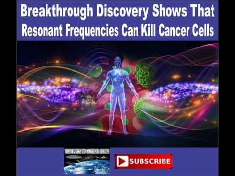 Breakthrough Discovery Shows That Resonant Frequencies Can Kill Cancer C...