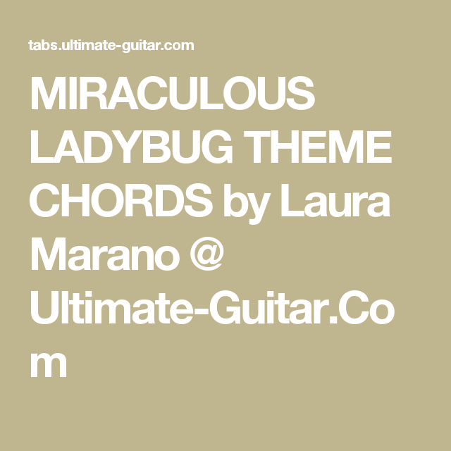 MIRACULOUS LADYBUG THEME CHORDS by Laura Marano @ Ultimate-Guitar ...