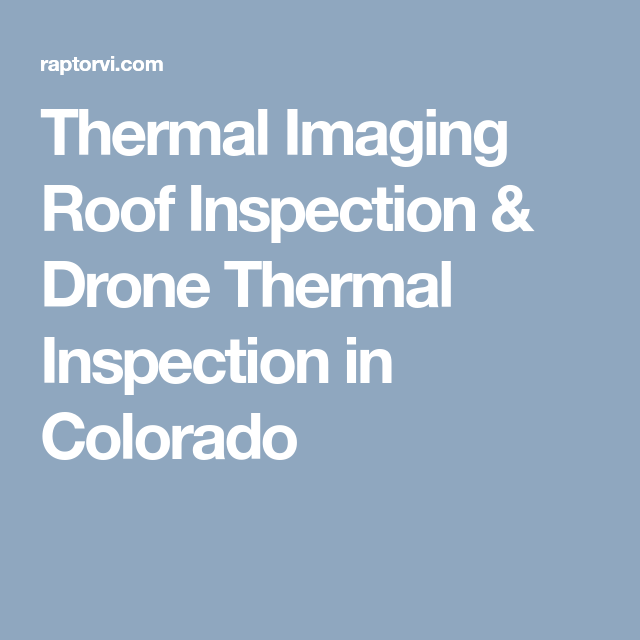 Thermal Imaging Roof Inspection Drone Thermal Inspection In Colorado With Images Roof Inspection Thermal Imaging Thermal