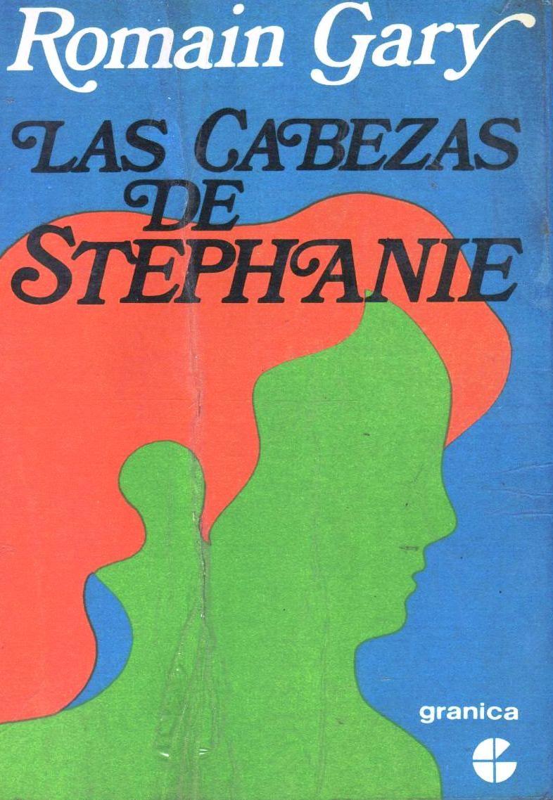 LAS CABEZAS DE STEPHANIE  Autor: ROMAIN GARY Editó: Granica.