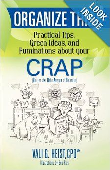 Organize This! Practical Tips, Green Ideas, and Ruminations about your CRAP (Volume 1): Vali G. Heist: 9781467949170: Amazon.com: Books
