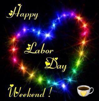 Happy Labor Day Weekend Coffee Hearts Labor Day Quotes Weekend Greetings Happy Labor Day