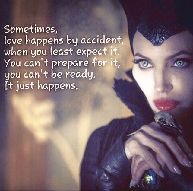 Love When You Least Expect It Quotes: Maleficent-Sometimes, Love Happens By Accident When You