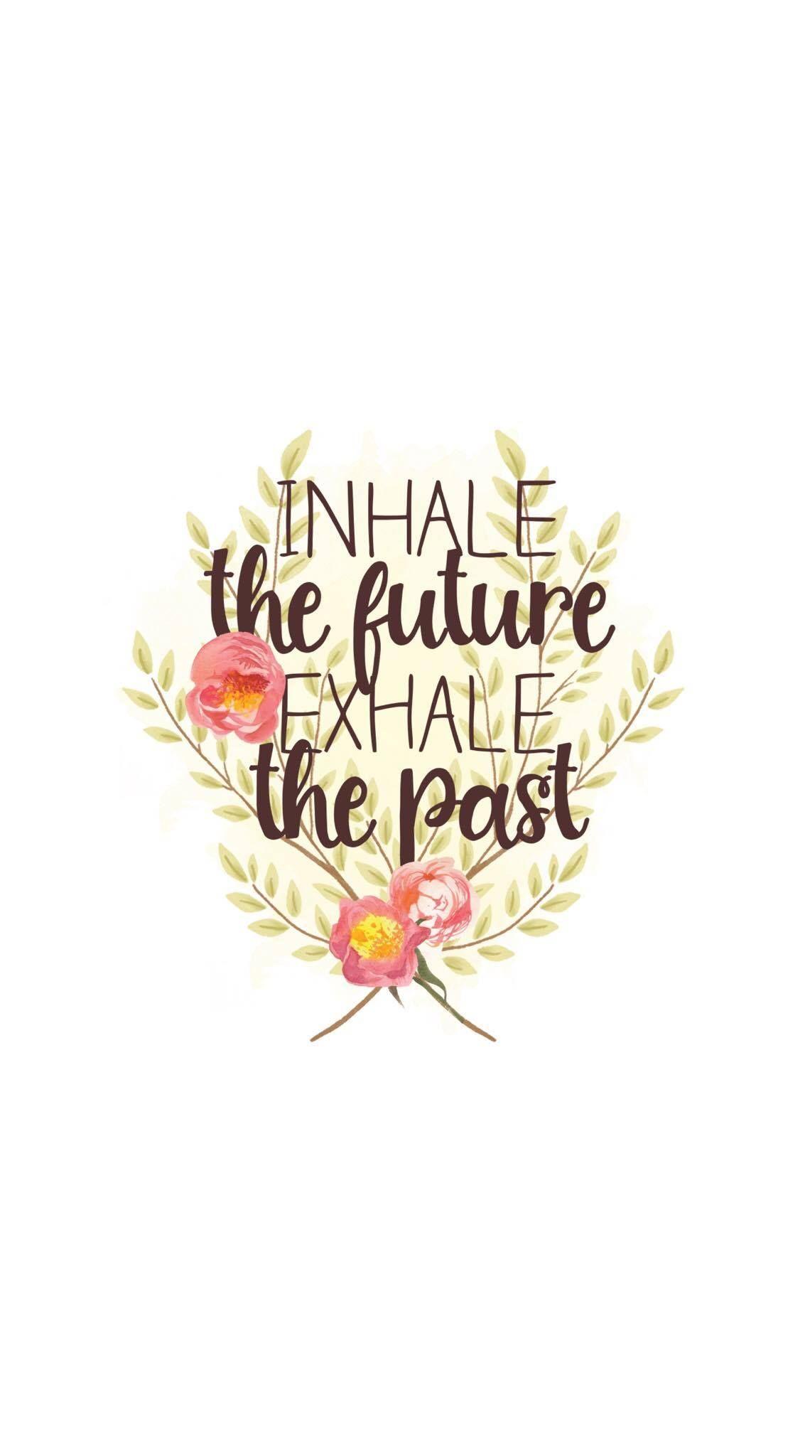 Wallpaper, Phone, Hintergrund, Hintergründe, Handy Hintergrund, Handy Wallpaper, iPhone Wallpaper, Android, zitate, zitat, quote, inhale the future and exhale the past #positivequotes