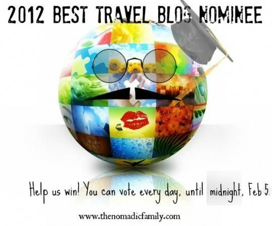 We are nominated for 2012 BEST travel blog!  HELP us win!!