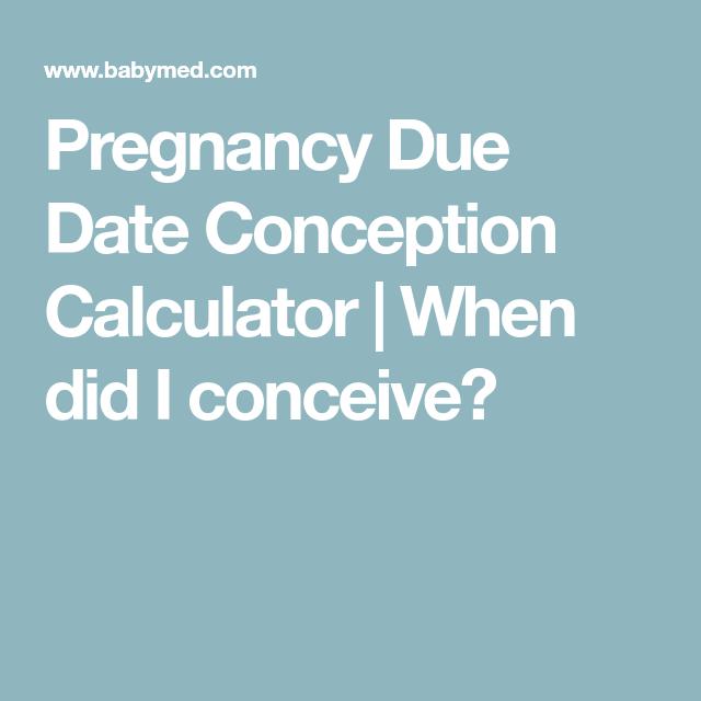 Pregnancy Due Date Conception Calculator When Did I Conceive - Blackmores Pregnancy