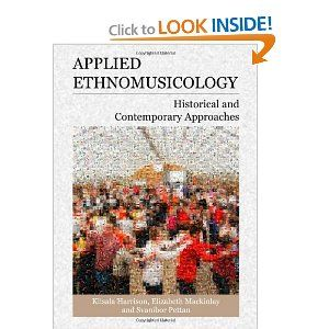 Applied Ethnomusicology Historical And Contemporary Approaches By Elizabeth Mackinlay And Svanibor Pettan How To Apply Historical Contemporary
