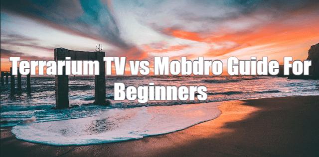 Terrarium TV vs Mobdro Guide For Beginners   Terrarium TV