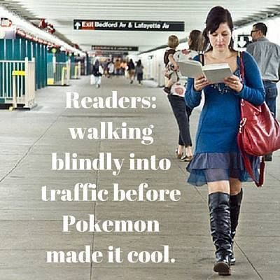 Readers: walking blindly into traffic before Pokemon made it cool.