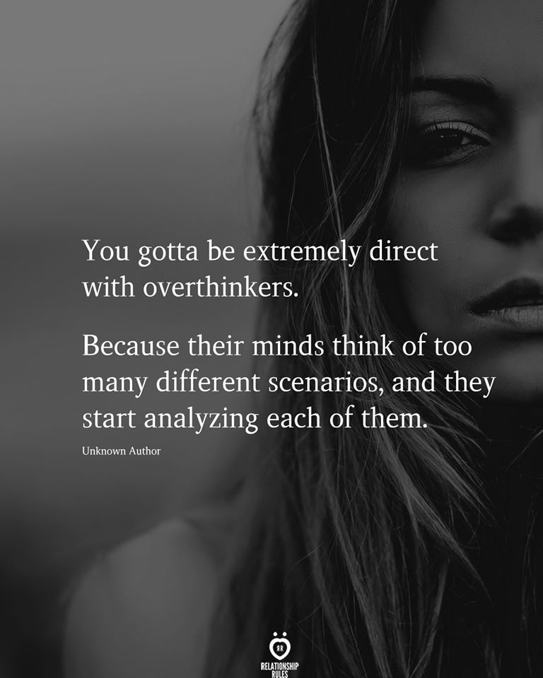 You gotta be extremely direct with overthinkers