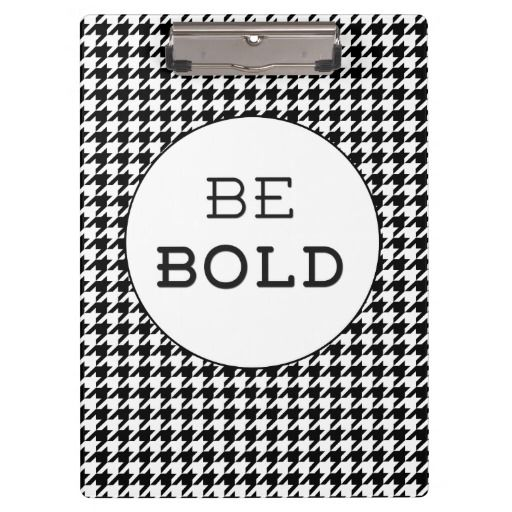 "Black and White Hounds Tooth ""Be Bold"" Clipboard"