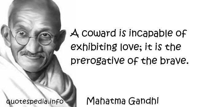 La cobardía, la incapacidad de mostrar amor. Gandhi