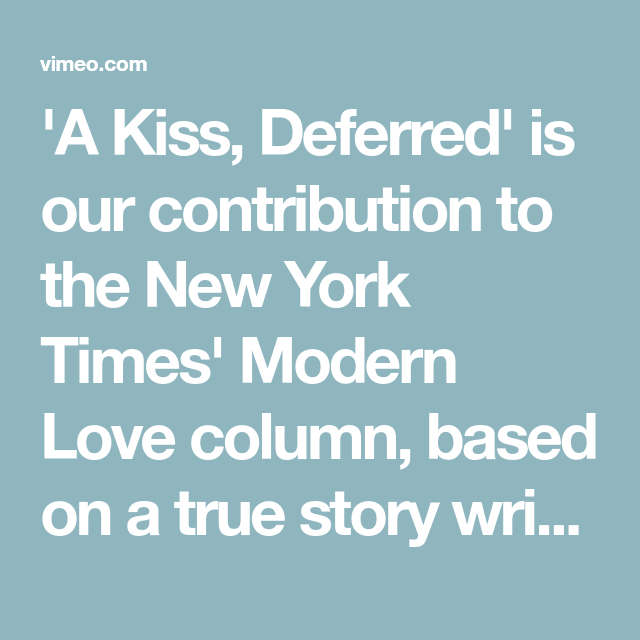 A Kiss Deferred Is Our Contribution To The New York Times Modern Love Column Based On A True Story Written By Nikol Modern Love Story Writing True Stories