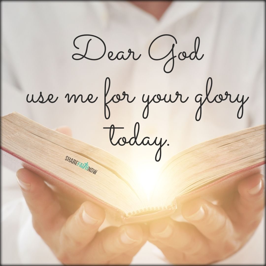 God and Jesus Christ:Dear god use me for your glory today.  Dear