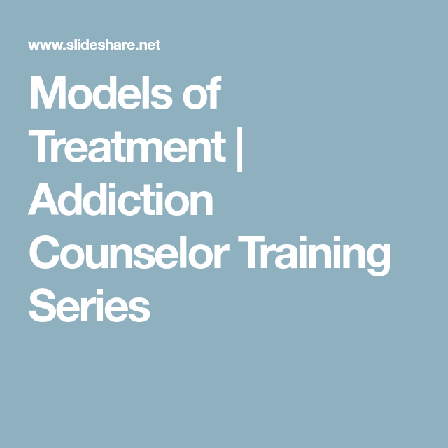Models of Treatment | Addiction Counselor Training Series | WTS ...
