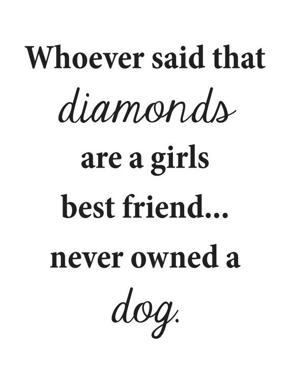 Whoever Said Diamonds Are A Girls Best Friend Never Had A Dog 85x11