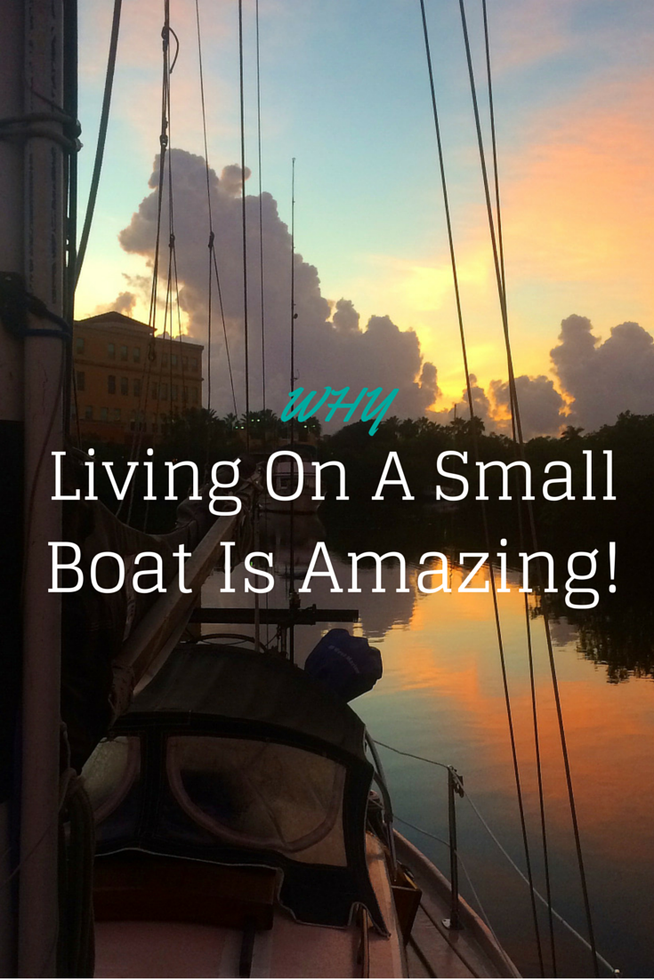 Why living on a small boat is amazing!!!  http://tulasendlesssummer.com/12-reasons-why-living-on-a-small-boat-is-amazing/