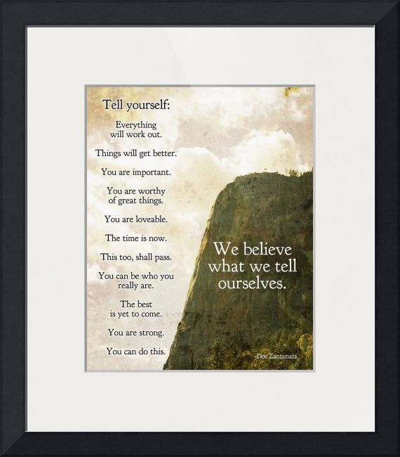 We believe what we tell ourselves by Doe Zantamata