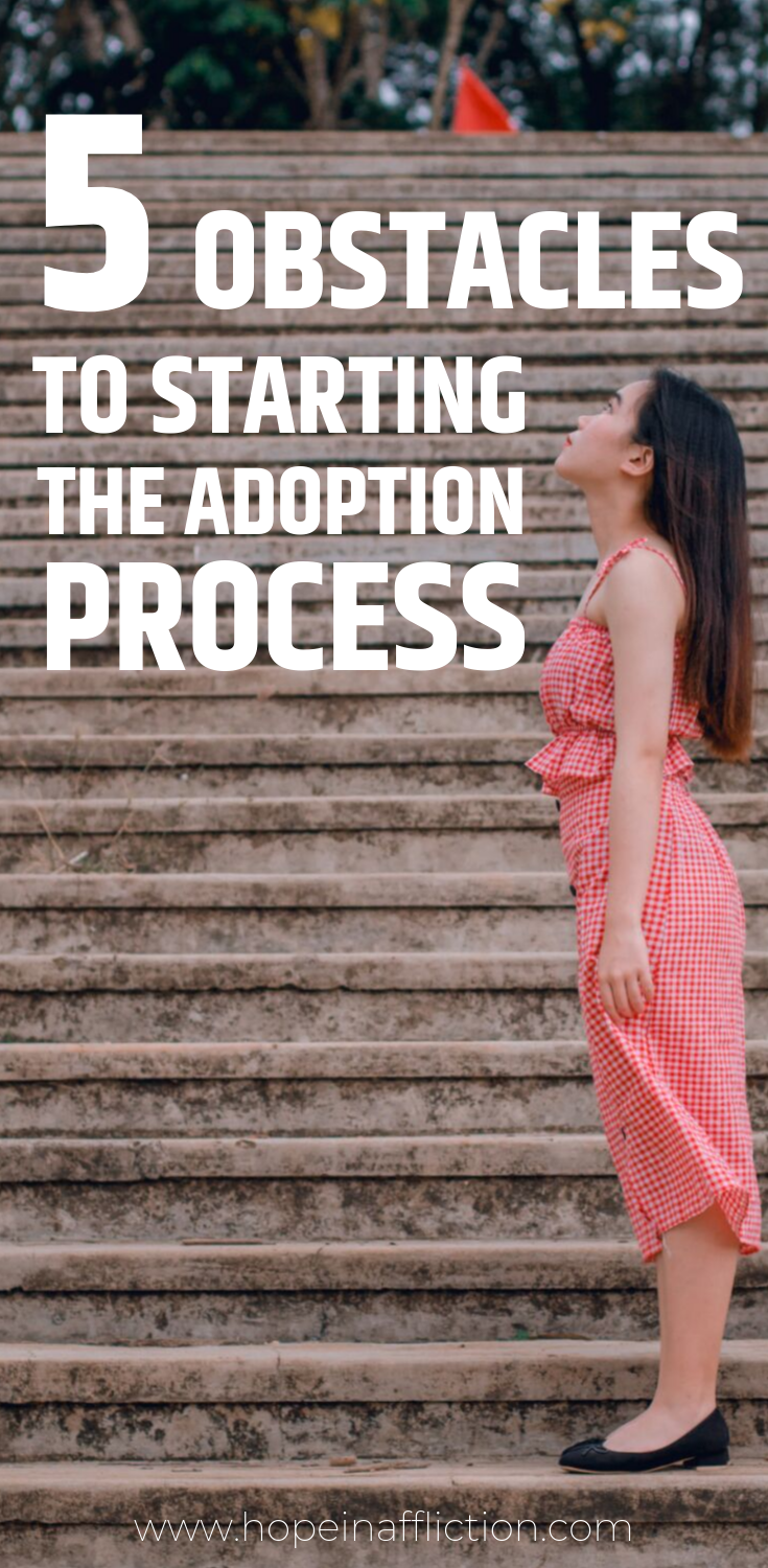 Starting the adoption process is a big deal! If you're considering adoption, you're probably aware of the fact that it is a hard and often long process. Many obstacles will arise throughout the process. Here are 5 obstacles to anticipate before you even officially start! #adopt #adoption #adoptionprocess #family #hopeinaffliction