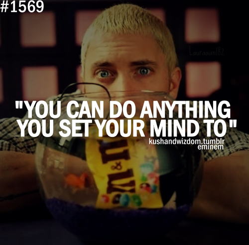 You Can Do Anything You Set Your Mind To (: I
