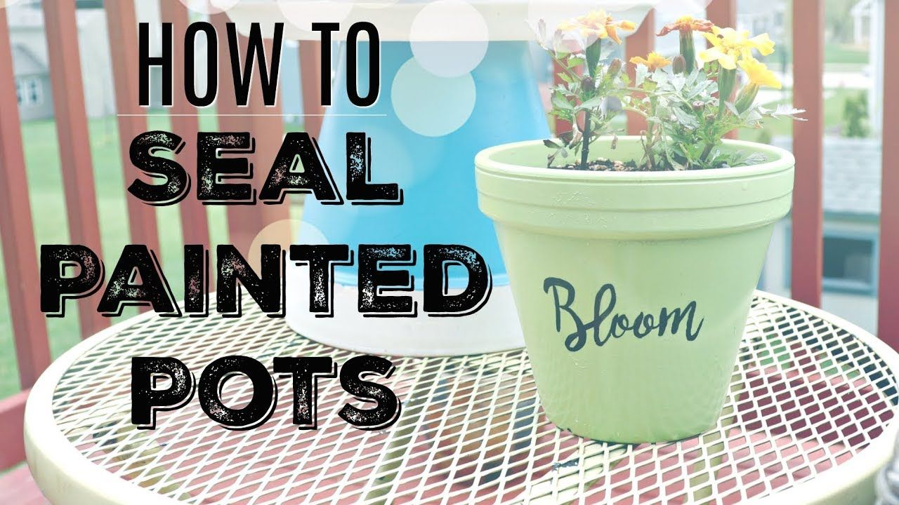 How to seal painted pots and why it's so important