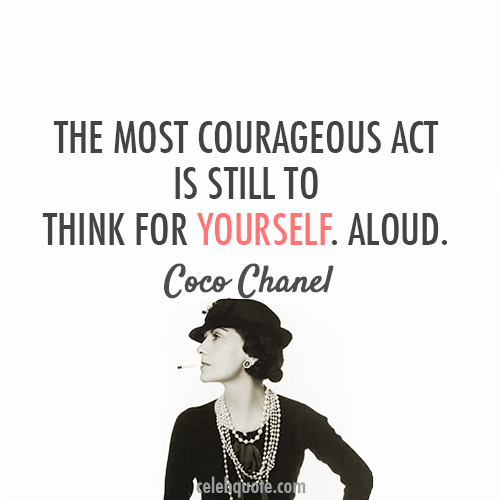 Coco Chanel Quote About Courage Be Yourself Aloud Chanel Quotes Coco Chanel Quotes Empowering Quotes