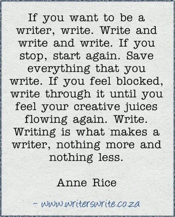 """If you want to be a writer, write..."" - Anne Rice. She is right... #quotes #writing"