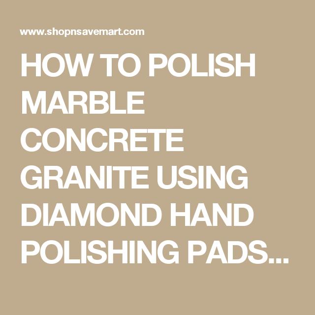 How To Polish Marble Concrete Granite Using Diamond Hand Polishing