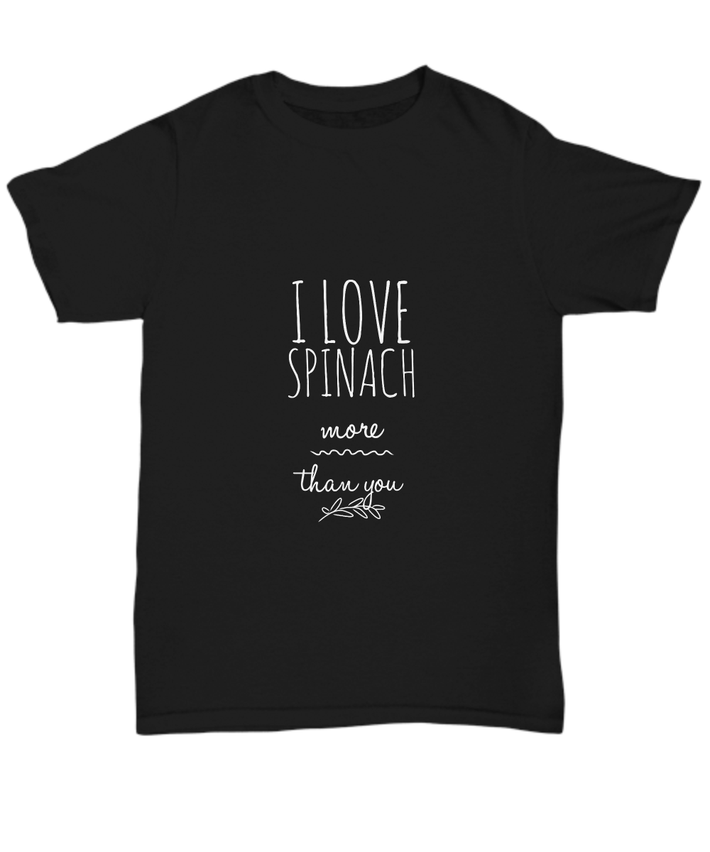 I Love Spinach More Than You Pun T-Shirt Funny Gift Idea Unisex Tee #ILoveSpinachMoreThanYouPun #I #Love #Spinach #More